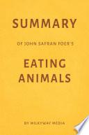 Summary of Jonathan Safran Foer   s Eating Animals by Milkyway Media