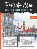 Fantastic Cities - Adult Coloring Book Cities - Vol 3