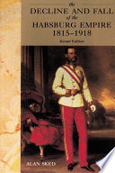 The Decline and Fall of the Habsburg Empire  1815 1918