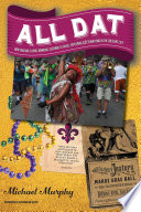 All Dat New Orleans  Eating  Drinking  Listening to Music  Exploring    Celebrating in the Crescent City Book PDF