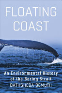 link to Floating coast : an environmental history of the Bering Strait in the TCC library catalog