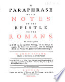 A Paraphrase With Notes On The Epistle To The Romans To Which Is Prefix D A Key To The Apostolic Writings Or An Essay To Explain The Gospel Scheme And The Principal Words And Phrases The Apostles Have Used In Describing It By John Taylor With The Text