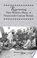 Representing Non Western Music In Nineteenth Century Britain Book PDF