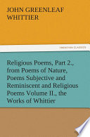 Religious Poems, Part 2., from Poems of Nature, Poems Subjective and Reminiscent and Religious Poems Volume II., the Works of Whittier
