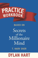 Practice WorkBook Based on Secrets of The Millionaire Mind By T  Harv Eker