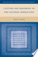 Culture and Hegemony in the Colonial Middle East