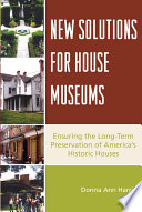 New Solutions For House Museums Ensuring The Long Term Preservation Of America's Historic Houses [Pdf/ePub] eBook