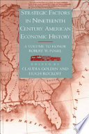 Strategic Factors in Nineteenth Century American Economic History