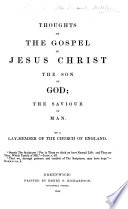 Thoughts On The Gospel Of Jesus Christ The Son Of God The Saviour Of Man By A Lay Member Of The Church Of England I E John Stow With The Text And A Portrait