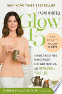 """Glow15: A Science-Based Plan to Lose Weight, Revitalize Your Skin, and Invigorate Your Life"" by Naomi Whittel"