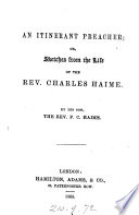 An Itinerant Preacher; Or, Sketches from the Life of the Rev. Charles Haime