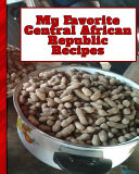 My Favorite Central African Republic Recipes  150 Pages to Keep the Best Recipes Ever