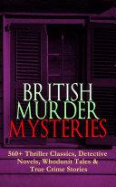 British Murder Mysteries 560 Thriller Classics Detective Novels Whodunit Tales True Crime Stories