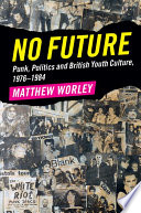 No Future  : Punk, Politics and British Youth Culture, 1976–1984
