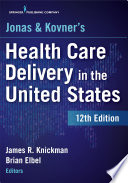 """""""Jonas and Kovner's Health Care Delivery in the United States, 12th Edition"""" by James R. Knickman, PhD, Brian Elbel, PhD, MPH"""