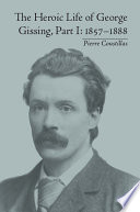 The Heroic Life Of George Gissing Part I