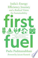 First Fuel  India s Energy Efficiency Journey and a Radical Vision for Sustainability Book