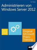 Administrieren von Windows Server 2012 - Original Microsoft-Praxistraining ; [+E-Book]