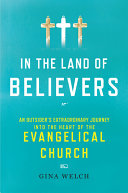 In the Land of Believers, An Outsider's Extraordinary Journey into the Heart of the Evangelical Church by Gina Welch PDF