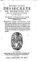 Quatre livres des secrets de medecine et de la philosophie chimique faicts francois par Jean Liebault (etc.)