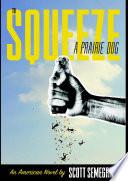 To Squeeze a Prairie Dog  An American Novel