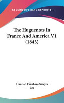 The Huguenots in France and America V1
