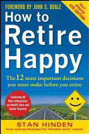 How To Retire Happy Fourth Edition The 12 Most Important Decisions You Must Make Before You Retire Book PDF
