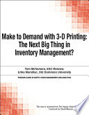 Make To Demand With 3 D Printing