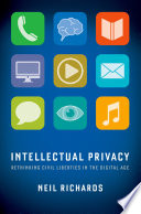 """""""Intellectual Privacy: Rethinking Civil Liberties in the Digital Age"""" by Neil Richards"""
