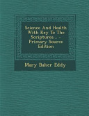 Science And Health With Key To The Scriptures Primary Source Edition