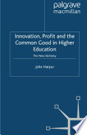 Innovation  Profit and the Common Good in Higher Education