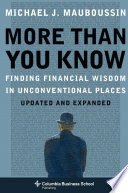 """""""More Than You Know: Finding Financial Wisdom in Unconventional Places (Updated and Expanded)"""" by Michael J. Mauboussin"""