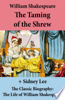 The Taming of the Shrew  The Unabridged Play    The Classic Biography  The Life of William Shakespeare