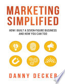 Marketing Simplified  How I Built a Seven Figure Business and How You Can Too