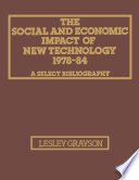 The Social And Economic Impact Of New Technology 1978 84 A Select Bibliography Book PDF