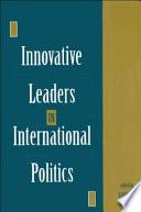 Innovative Leaders in International Politics