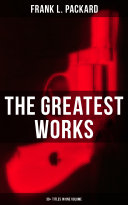 The Greatest Works of Frank L  Packard  30  Titles in One Volume