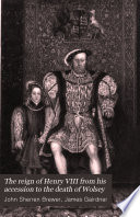 The Reign of Henry VIII from His Accession to the Death of Wolsey
