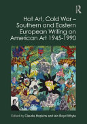 Hot Art Cold War Southern And Eastern European Writing On American Art 1945 1990