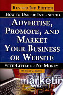How To Use The Internet To Advertise Promote And Market Your Business Or Web Site