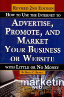 How to Use the Internet to Advertise, Promote, and Market Your Business Or Web Site