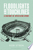 Floodlights And Touchlines A History Of Spectator Sport Book PDF