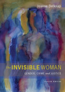 The Invisible Woman Gender Crime And Justice