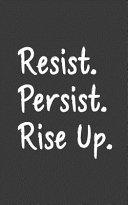 Resist  Persist  Rise Up