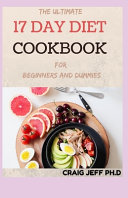 THE ULTIMATE 17 DAY DIET COOKBOOK For Beginners And Dummies