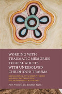 Working with Traumatic Memories to Heal Adults with Unresolved Childhood Trauma Pdf/ePub eBook