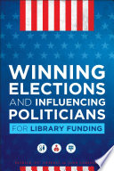 Winning Elections And Influencing Politicians For Library Funding Book PDF