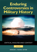 Enduring Controversies in Military History: Critical Analyses and Context [2 volumes]