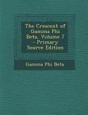 The Crescent of Gamma Phi Beta  Volume 7