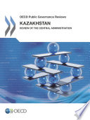 Oecd Public Governance Reviews Kazakhstan Review Of The Central Administration